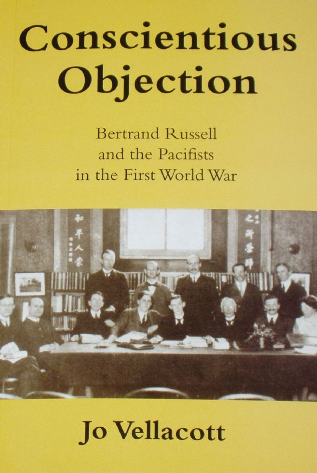 Conscientious Objection  - Bertrand Russell and the Pacifists in the First World War, by Jo Vellacott